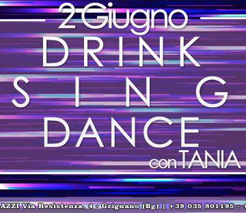 Sing – Dance & Drink – 2 Giugno